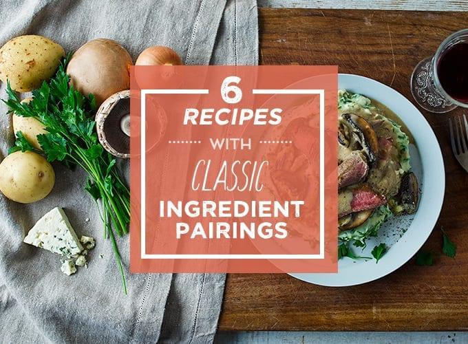 6 classic ingredient pairing recipes