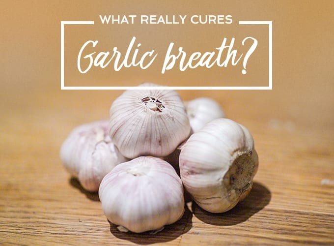 What Really Cures Garlic Breath?