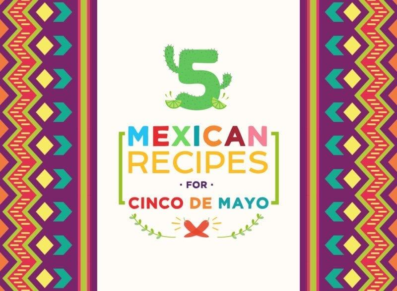 easy mexican recipes for cinco de mayo